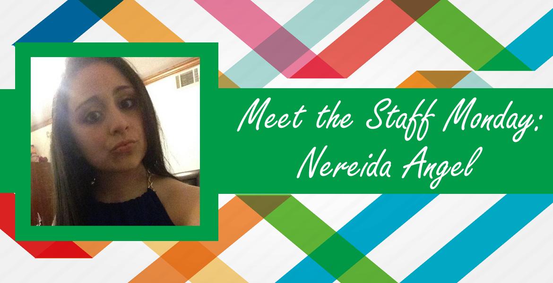 Meet the Staff Monday: Nereida Angel