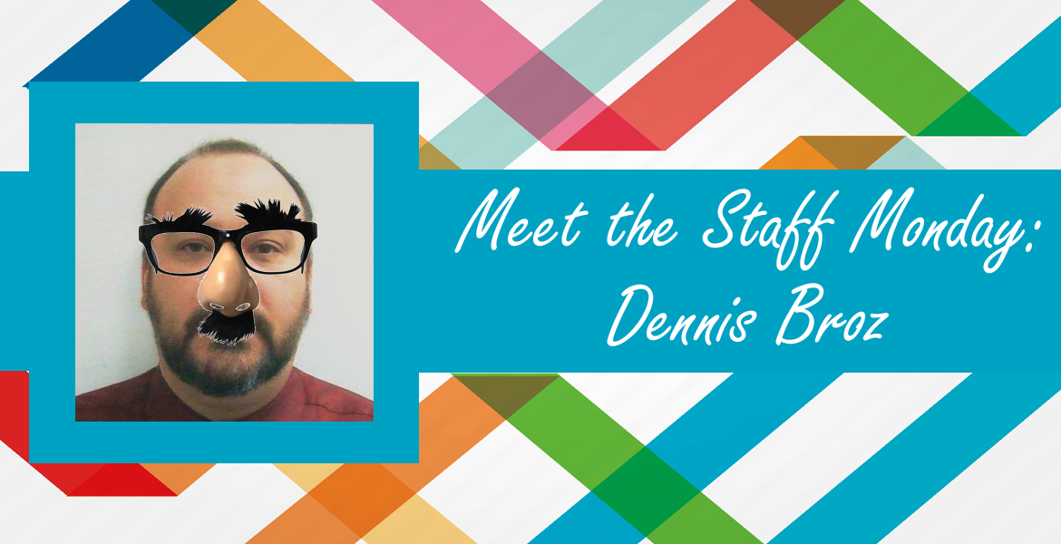 Meet the Staff Monday with Dennis Broz