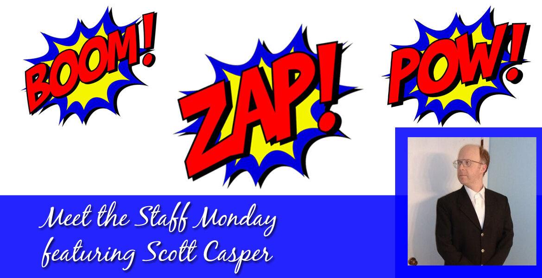 Meet the Staff Monday with Scott Casper